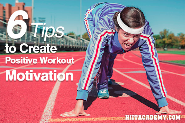 6 Tips to Create Positive Workout Motivation